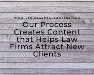 Our process creates content that helps law firms attract new clients
